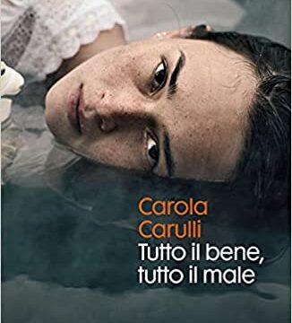 Tutto il bene, tutto il male – Carola Carulli